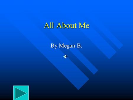 All About Me By Megan B. My Favorite Foods My favorite foods are macaroni and cheese and pizza because they are easy to make and are they delicious!