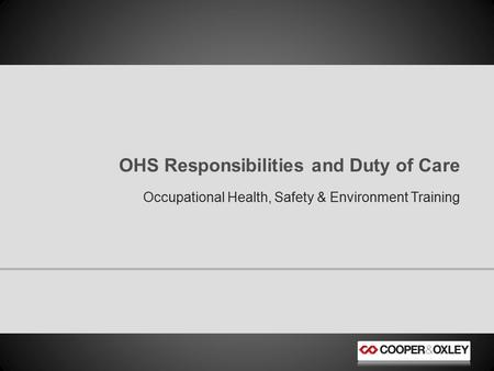 Occupational Health, Safety & Environment Training OHS Responsibilities and Duty of Care.