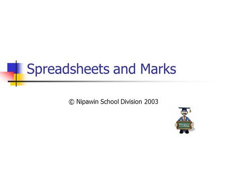 Spreadsheets and Marks © Nipawin School Division 2003.