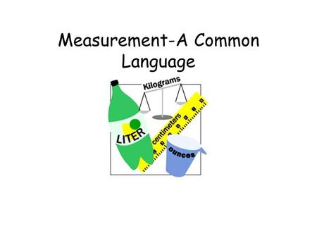 Measurement-A Common Language Length Measuring Length.