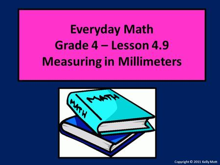 Everyday Math Grade 4 – Lesson 4.9 Measuring in Millimeters