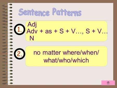 1. 2. Adv + as + S + V…, S + V… Adj N no matter where/when/ what/who/which.