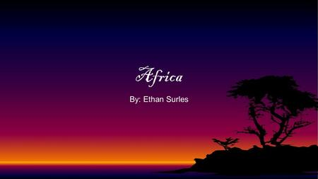 Africa By: Ethan Surles.