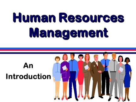Human Resources Management An Introduction. On Wednesday Syllabus  agendas (33%)  semi-daily homework  maps (32%)  presentations (15%)  participation.