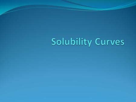 Solubility Curves Solubility the maximum amount of substance that can dissolve in a given volume at a given temperature.