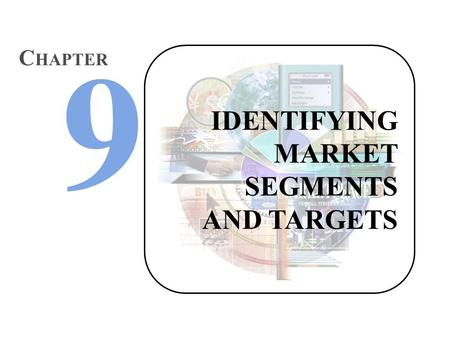 IDENTIFYING MARKET SEGMENTS AND TARGETS C HAPTER.