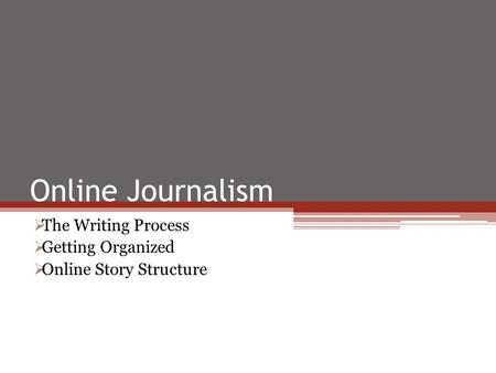 Online Journalism  The Writing Process  Getting Organized  Online Story Structure.