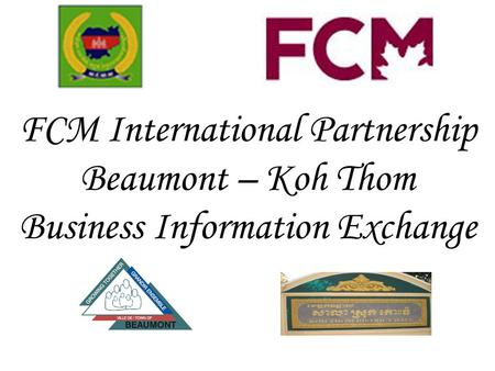 FCM International Partnership Beaumont – Koh Thom Business Information Exchange.