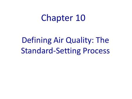 Defining Air Quality: The Standard-Setting Process Chapter 10.