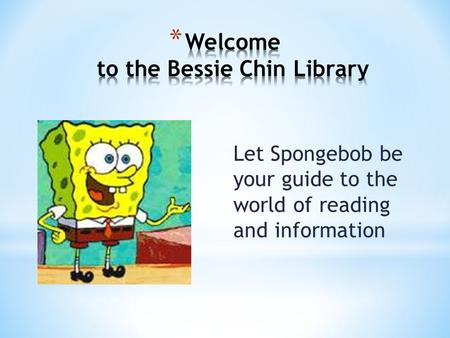 Let Spongebob be your guide to the world of reading and information.