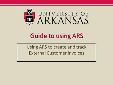 Guide to using ARS Using ARS to create and track External Customer Invoices.
