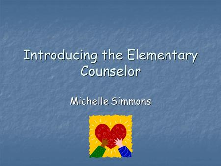 Introducing the Elementary Counselor Michelle Simmons.