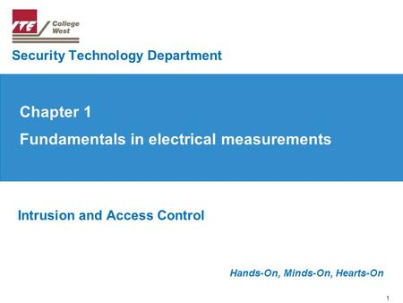 1 Hands-On, Minds-On, Hearts-On Intrusion and Access Control Security Technology Department Chapter 1 Fundamentals in electrical measurements.