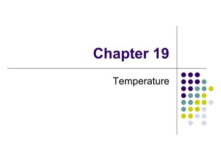 Chapter 19 Temperature. We associate the concept of temperature with how hot or cold an object feels Our senses provide us with a qualitative indication.