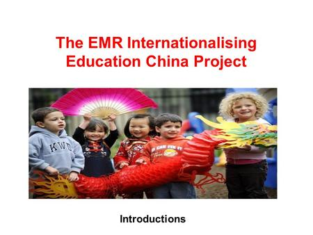 The EMR Internationalising Education China Project Introductions.