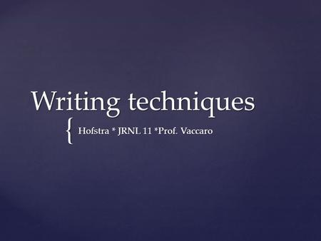 { Writing techniques Hofstra * JRNL 11 *Prof. Vaccaro.