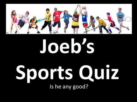 Joeb's Sports Quiz Is he any good?. 1. Rugby If a team scored 12 tries, 9 conversions and 6 penalties, what would their score be?