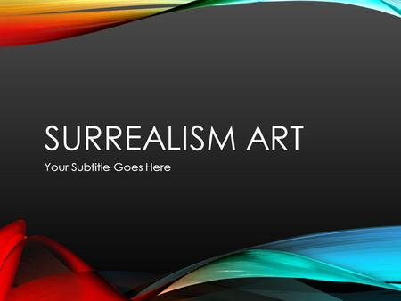 SURREALISM ART Your Subtitle Goes Here. Background Founded in 1924 by André Breton (Surrealist Manifesto) Manifesto stated: it was the means of uniting.