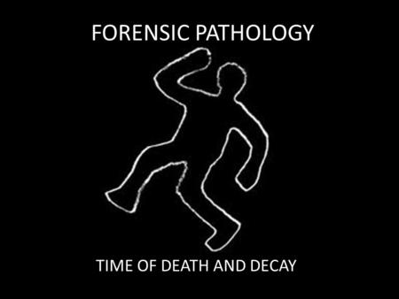 FORENSIC PATHOLOGY TIME OF DEATH AND DECAY. Manner of Death Natural: death as a result of age or disease; this is the most common type of death Accidental: