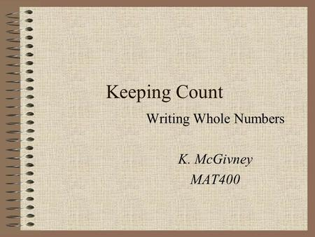 Writing Whole Numbers K. McGivney MAT400