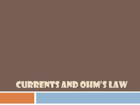 CURRENTS AND OHM'S LAW. What?  Electricity – flow of electric current  Electric current – the movement of an electrical charge.  In most cases, we.