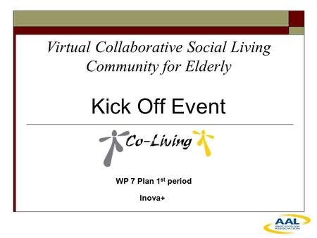Virtual Collaborative Social Living Community for Elderly Kick Off Event WP 7 Plan 1 st period Inova+