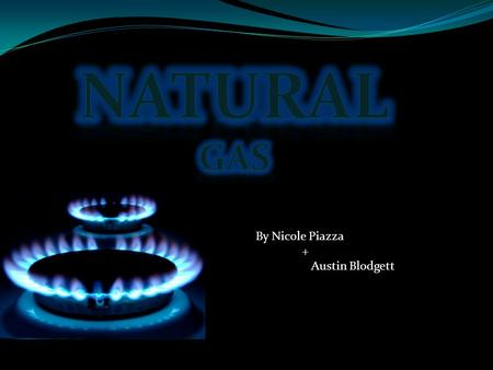 By Nicole Piazza + Austin Blodgett. Contents 1. What is Natural Gas? 2. What is in Natural Gas? 3. Where does it come from? 4. Renewable? Or not? 5. What.