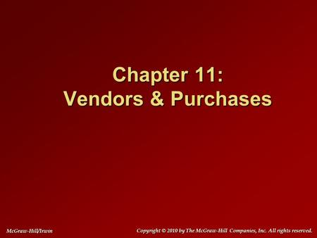 Chapter 11: Vendors & Purchases Copyright © 2010 by The McGraw-Hill Companies, Inc. All rights reserved. McGraw-Hill/Irwin.
