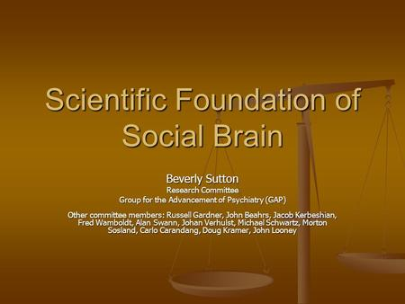 Scientific Foundation of Social Brain Beverly Sutton Research Committee <strong>Group</strong> for the Advancement of Psychiatry (GAP) Other committee members: Russell.