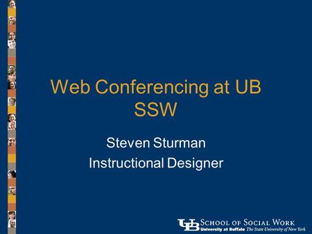 Web Conferencing at UB SSW Steven Sturman Instructional Designer.