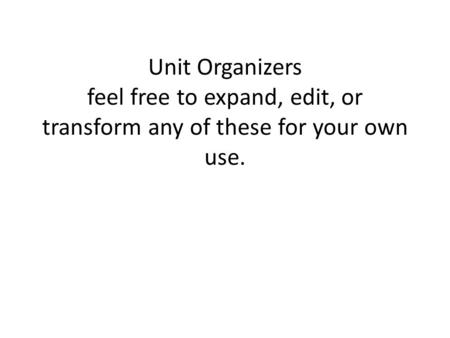 Unit Organizers feel free to expand, edit, or transform any of these for your own use.