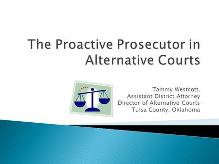 Tammy Westcott, Assistant District Attorney Director of Alternative Courts Tulsa County, Oklahoma.