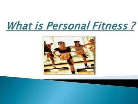 Personal fitness is an individual effort and desire to be the best that one can be.