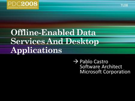  Pablo Castro Software Architect Microsoft Corporation TL08.