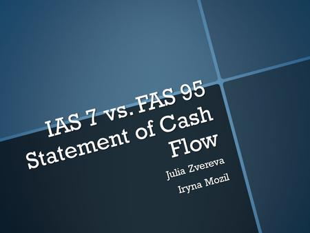 IAS 7 vs. FAS 95 Statement of Cash Flow Julia Zvereva Iryna Mozil.