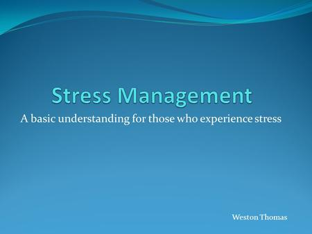 A basic understanding for those who experience stress Weston Thomas.