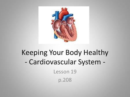 Keeping Your Body Healthy - Cardiovascular System -