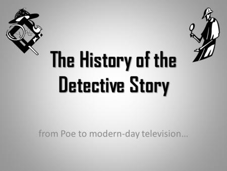 The History of the Detective Story from Poe to modern-day television…