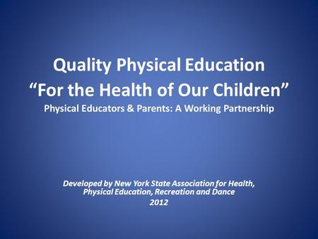 "Quality Physical Education ""For the Health of Our Children"" Physical Educators & Parents: A Working Partnership Developed by New York State Association."