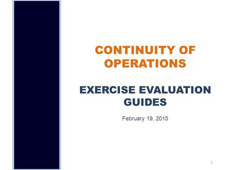 CONTINUITY OF OPERATIONS EXERCISE EVALUATION GUIDES February 19, 2015 1.
