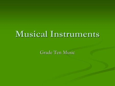 Musical Instruments Grade Ten Music.