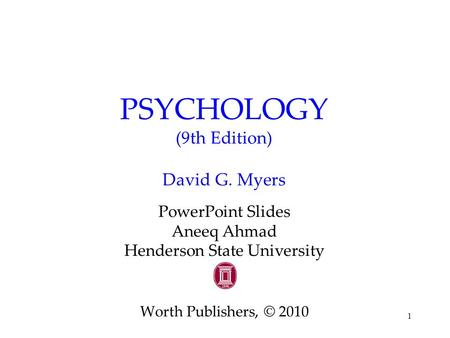 1 PSYCHOLOGY (9th Edition) David G. Myers PowerPoint Slides Aneeq Ahmad Henderson State University Worth Publishers, © 2010.