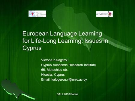 European Language Learning for Life-Long Learning: Issues in Cyprus Victoria Kalogerou Cyprus Academic Research Institute 66, Metochiou str. Nicosia, Cyprus.