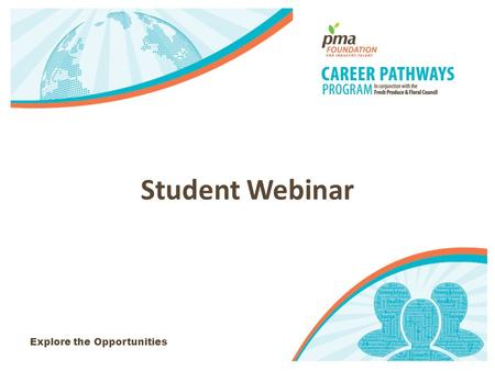Explore the Opportunities Student Webinar. What will be discussed? -Important Websites -Program Microsite -Industry Resources Industry Publications -What.
