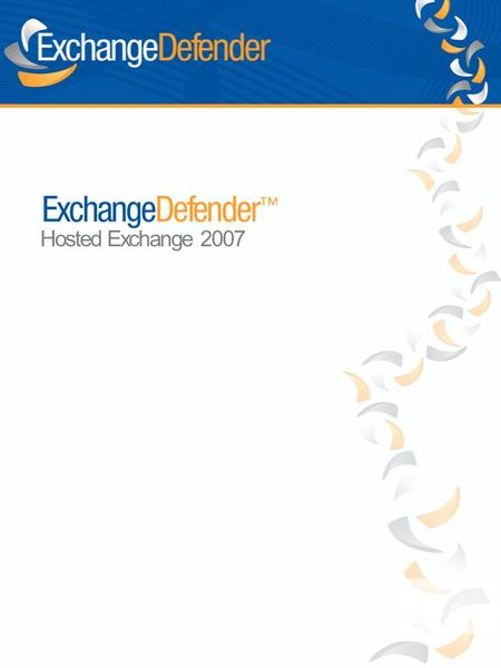 Hosted Exchange 2007. The purpose of this Startup Guide is to familiarize you with ExchangeDefender's Exchange and SharePoint Hosting. ExchangeDefender.