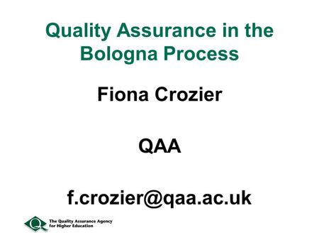 Quality Assurance in the Bologna Process Fiona Crozier QAA