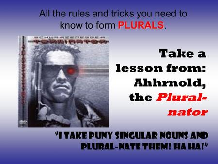 Take a lesson from: Ahhrnold, the Plural-nator