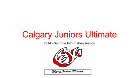 Calgary Juniors Ultimate 2014 – Summer Information Session.