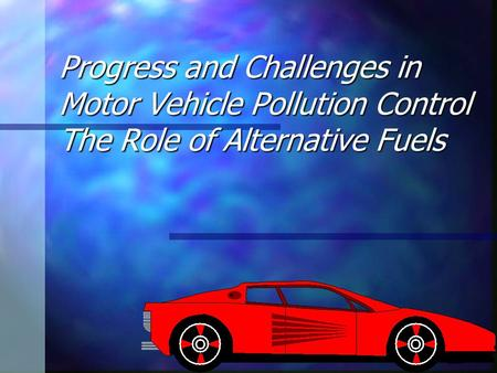 1 Progress and Challenges in Motor Vehicle Pollution Control The Role of Alternative Fuels.