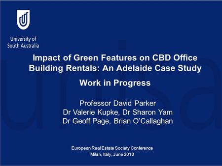 Impact of Green Features on CBD Office Building Rentals: An Adelaide Case Study Work in Progress European Real Estate Society Conference Milan, Italy,